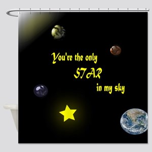 You are the only star in my sky Shower Curtain