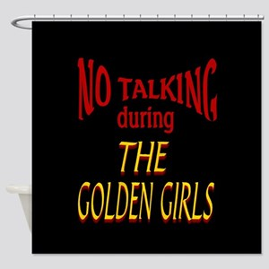 No Talking During Golden Girls Shower Curtain