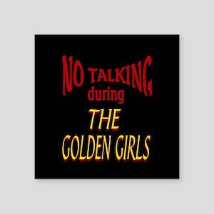 "No Talking During Golden Gi Square Sticker 3"" x 3"""