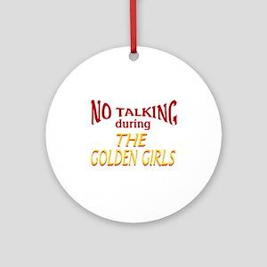 No Talking During Golden Girls Round Ornament
