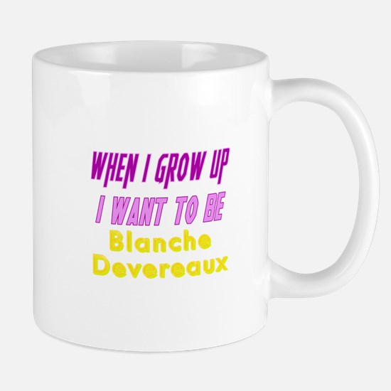 Be Blanche When I Grow Up Mug