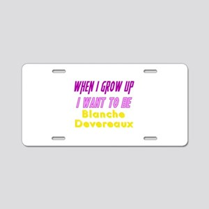 Be Blanche When I Grow Up Aluminum License Plate