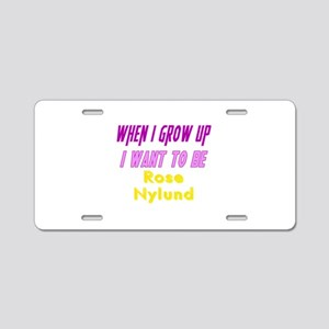 Be Rose When I Grow Up Aluminum License Plate
