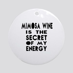 Minosa wine is the secret of my ene Round Ornament