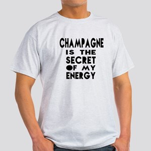 Champagne is the secret of my energy Light T-Shirt