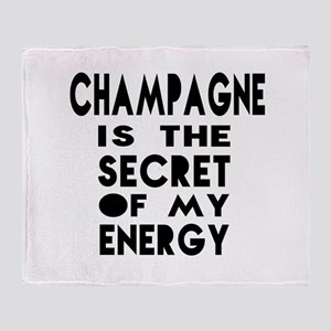 Champagne is the secret of my energy Throw Blanket