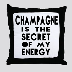 Champagne is the secret of my energy Throw Pillow
