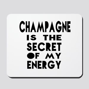 Champagne is the secret of my energy Mousepad