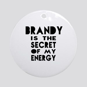 Brandy is the secret of my energy Round Ornament