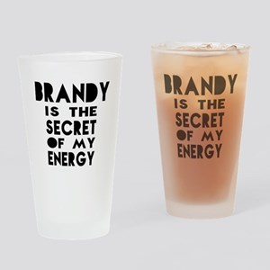 Brandy is the secret of my energy Drinking Glass