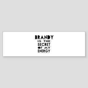 Brandy is the secret of my energy Sticker (Bumper)