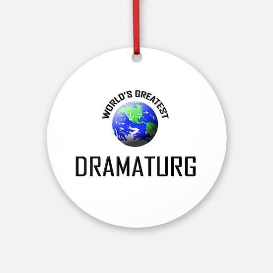 World's Greatest DRAMATURG Ornament (Round)