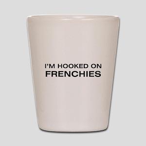 I'm hooked on Frenchies Shot Glass