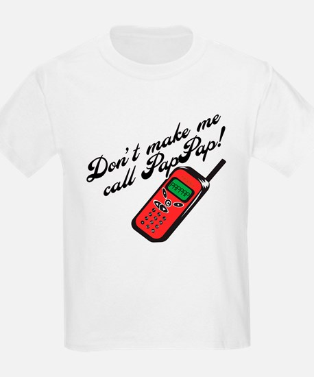 Don't Make Me Call PapPap! T-Shirt