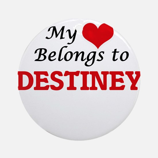 My heart belongs to Destiney Round Ornament