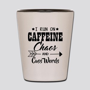 Run on caffeine chaos Shot Glass