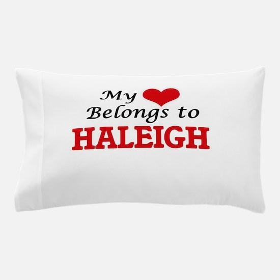 My heart belongs to Haleigh Pillow Case