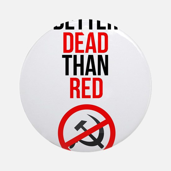 Better Dead than Red Round Ornament