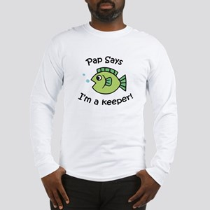 Pap Says I'm a Keeper! Long Sleeve T-Shirt