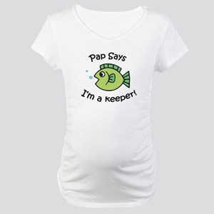 Pap Says I'm a Keeper! Maternity T-Shirt