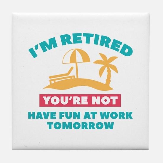 I'm Retired Tile Coaster