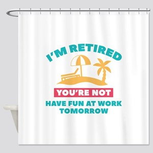 I'm Retired Shower Curtain