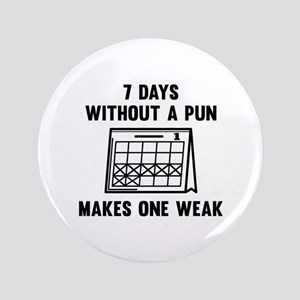 "7 Days Without A Pun 3.5"" Button"