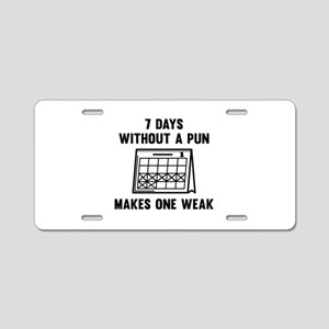 7 Days Without A Pun Aluminum License Plate