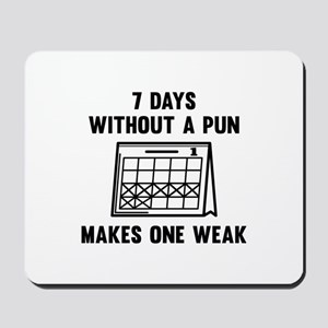 7 Days Without A Pun Mousepad