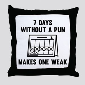 7 Days Without A Pun Throw Pillow