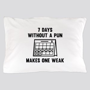 7 Days Without A Pun Pillow Case