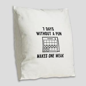 7 Days Without A Pun Burlap Throw Pillow