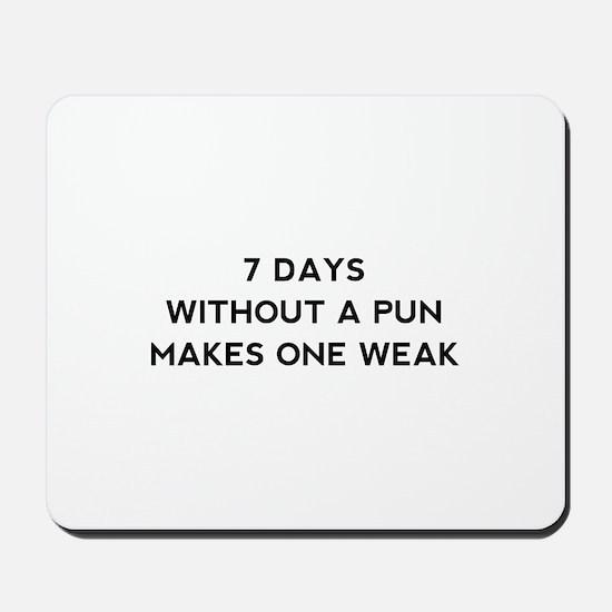 7 Days Without A Pun Mousepad