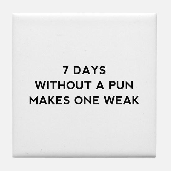 7 Days Without A Pun Tile Coaster