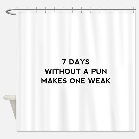 7 Days Without A Pun Shower Curtain