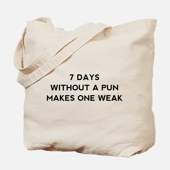 7 Days Without A Pun Tote Bag