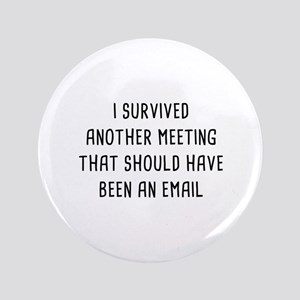 """I Survived Another Meeting 3.5"""" Button"""