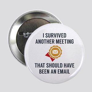 "I Survived Another Meeting 2.25"" Button"