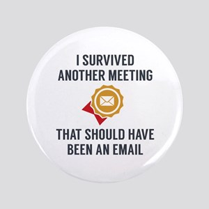 "I Survived Another Meeting 3.5"" Button"