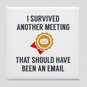 I Survived Another Meeting Tile Coaster