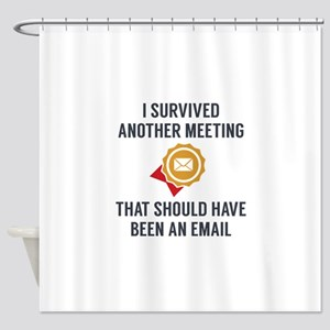 I Survived Another Meeting Shower Curtain