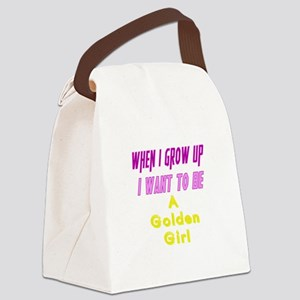 Be A Golden Girl When I Grow Up Canvas Lunch Bag