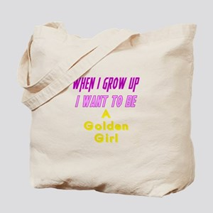 Be A Golden Girl When I Grow Up Tote Bag