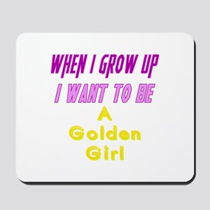 Be A Golden Girl When I Grow Up Mousepad