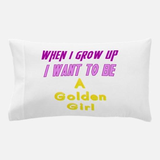 Be A Golden Girl When I Grow Up Pillow Case