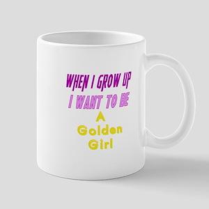 Be A Golden Girl When I Grow Up Mug