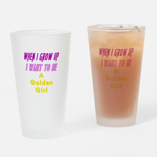Be A Golden Girl When I Grow Up Drinking Glass