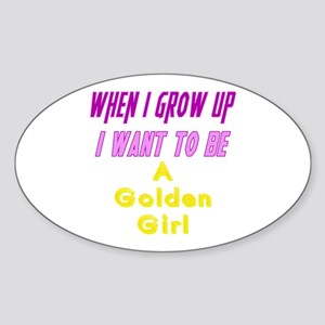 Be A Golden Girl When I Grow Up Sticker (Oval)