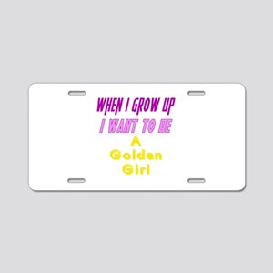 Be A Golden Girl When I Gro Aluminum License Plate