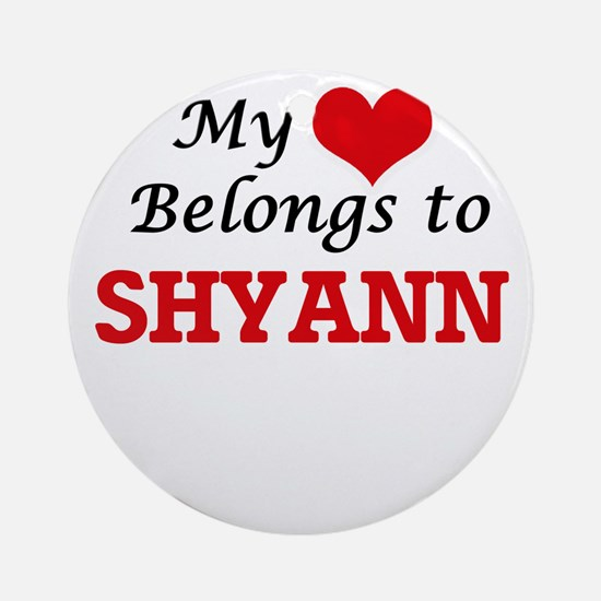 My heart belongs to Shyann Round Ornament